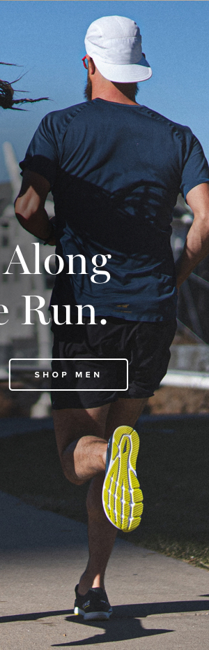 Come Along for the Run. Shop Men